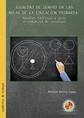 IGUALDAD DE GÉNERO EN LAS AULAS DE LA EDUCACIÓN PRIMARIA: APUNTES TEÓRICOS Y GUÍ.