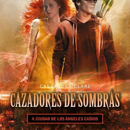 CIUDAD DE LOS ÁNGELES CAÍDOS. CAZADORES DE SOMBRAS 4                            CAZADORES DE SO