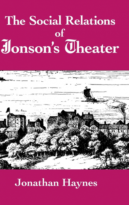 THE SOCIAL RELATIONS OF JONSON´S THEATER