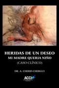 HERIDAS DE UN DESEO. MI MADRE QUERÍA NIÑO                                       (CASO CLÍNICO)