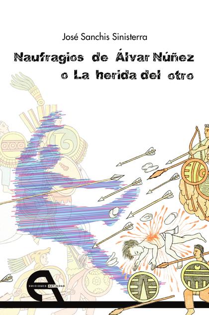 NAUFRAGIOS DE ÁLVAR NÚÑEZ O LA HERIDA DEL OTRO