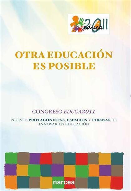 OTRA EDUCACIÓN ES POSIBLE : NUEVOS PROTAGONISTAS, ESPACIOS EDUCATIVOS Y FORMAS DE INNOVAR EN ED