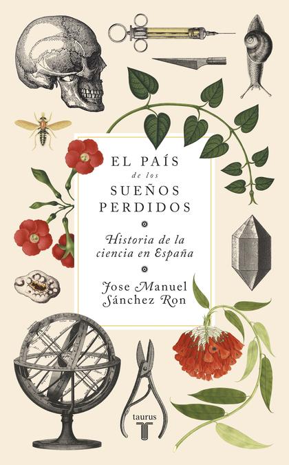 EL PAÍS DE LOS SUEÑOS PERDIDOS. HISTORIA DE LA CIENCIA EN ESPAÑA