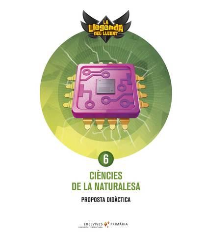 PROJECTE: LA LLEGENDA DEL LLEGAT. CIÈNCIES DE LA NATURALESA 6. PROPOSTA DIDÀCTIC