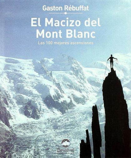EL MACIZO DEL MONT BLANC: LAS 100 MEJORES ASCENSIONES