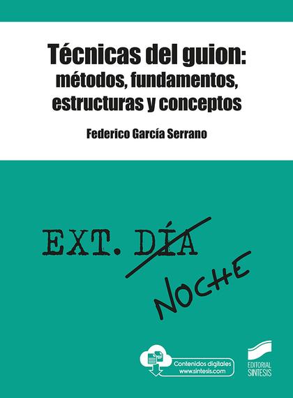 TÉCNICAS DEL GUION: MÉTODOS, FUNDAMENTOS, ESTRUCTURAS Y CONCEPTOS.