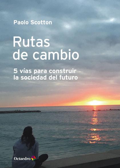 RUTAS DE CAMBIO. 5 VÍAS PARA CONSTRUIR LA SOCIEDAD DEL FUTURO