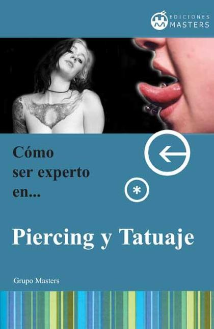 Cómo ser experto en piercing y tatuajes