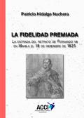 LA FIDELIDAD PREMIADA. LA ENTRADA DEL RETRATO DE FERNANDO VII EN MANILA EL 18 DE DICIEMBRE DE 1
