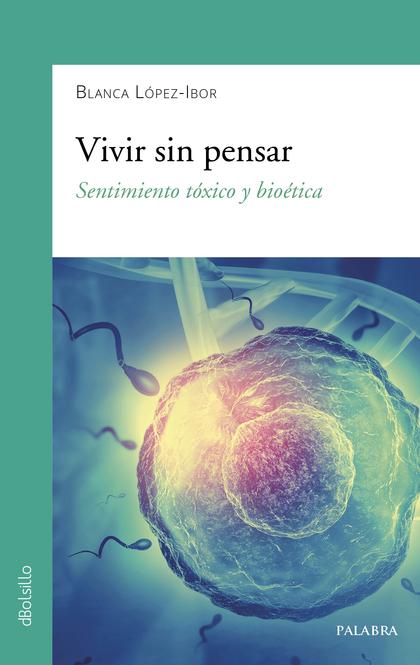 VIVIR SIN PENSAR. SENTIMIENTO TOXICO Y BIOETICA