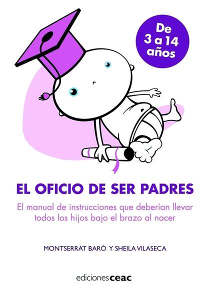 EL OFICIO DE SER PADRES : EL MANUAL DE INSTRUCCIONES QUE DEBERÍAN LLEVAR TODOS LOS BEBÉS BAJO E