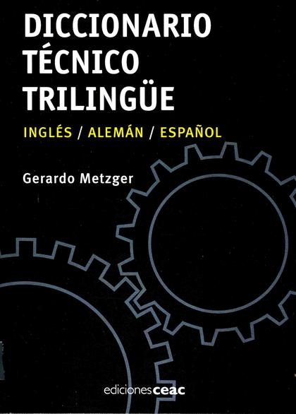 DICCIONARIO TÉCNICO TRILINGÜE : INGLÉS, ALEMÁN, ESPAÑOL