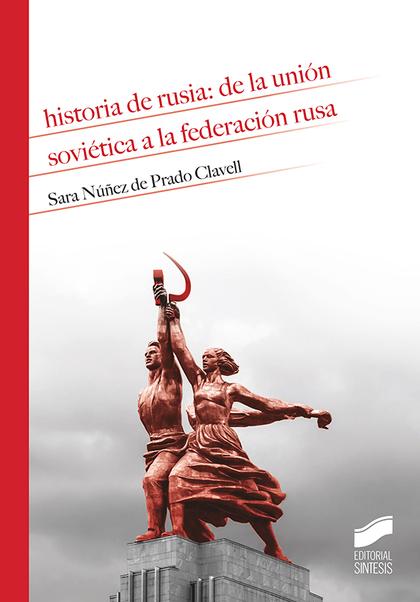 HISTORIA DE RUSIA: DE LA UNIÓN SOVIÉTICA A LA FEDERACIÓN RUSA.