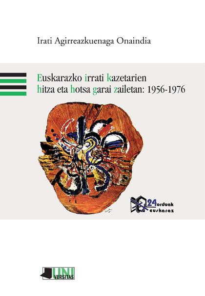 EUSKARAZKO IRRATI KAZETARIEN HITZA ETA HOTSA GARAI ZAILETAN: 1956-1976