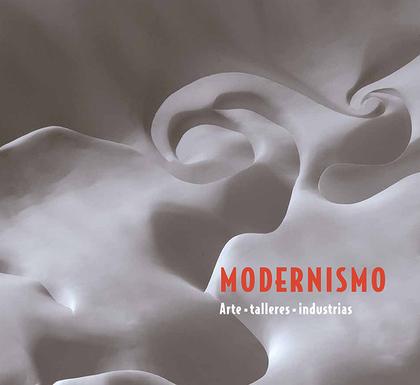 MODERNISMO : ARTE, TALLERES, INDUSTRIAS
