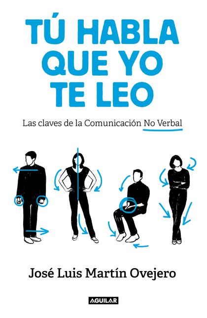 TÚ HABLA, QUE YO TE LEO. LAS CLAVES DE LA COMUNICACIÓN NO VERBAL