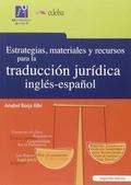 ESTRATEGIAS, MATERIALES Y RECURSOS PARA LA TRADUCCION JURIDICA INGLES-ESPAÑOL.