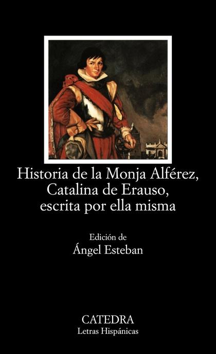 HISTORIA DE LA MONJA ALFÉREZ, CATALINA DE ERAUSO, ESCRITA POR ELLA MISMA