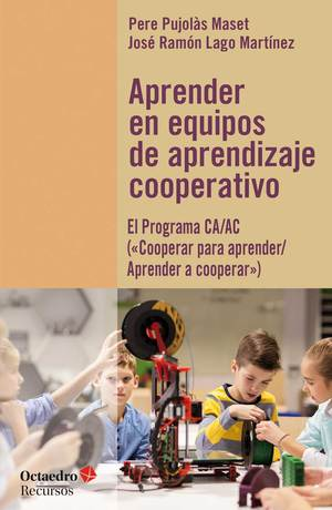 APRENDER EN EQUIPOS DE APRENDIZAJE COOPERATIVO. EL PROGRAMA CA/AC (2COOPERAR PARA APRENDER/APRE