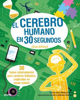 30 SEGUNDOS. EL CEREBRO HUMANO EN 30 SEGUNDOS. 30 TEMAS SORPRENDENTES PARA CEREBROS BRILLANTES,