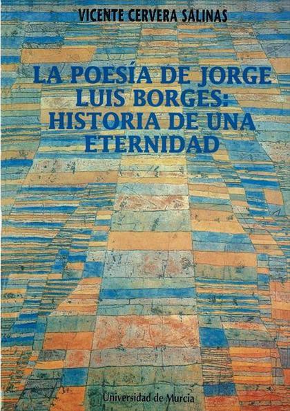 LA POESÍA DE JORGE LUIS BORGES : HISTORIA DE UNA ETERNIDAD