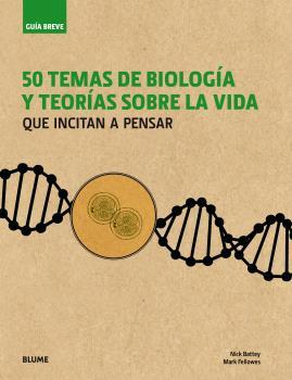 GUÍA BREVE. 50 TEMAS DE BIOLOGÍA Y TEORÍAS SOBRE LA VIDA                        QUE INCITAN A P