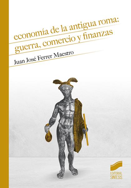 ECONOMÍA DE LA ANTIGUA ROMA: GUERRA, COMERCIO Y FINANZAS.