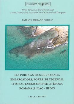 EL PORTS ANTICS DE TARRACO. EMBARCADORS, PORTS I PLATGES DEL LITORAL TARRACONENS