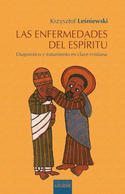 LAS ENFERMEDADES DEL ESPÍRITU. DIAGNÓSTICO Y TRATAMIENTO EN CLAVE CRISTIANA