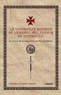 LA VERDADERA HISTORIA DE LA ORDEN DEL TEMPLO DE JERUSALÉN : A LA LUZ DE LA DOCUMENTACIÓN HISTÓR