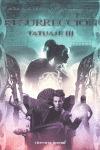 RESURRECCIÓN : TATUAJE III