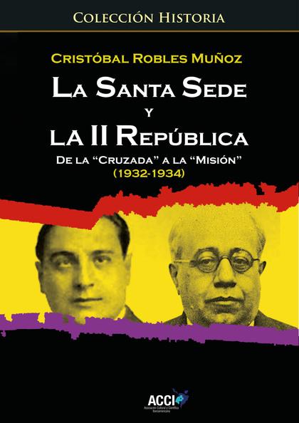 LA SANTA SEDE Y LA II REPUBLICA DE LA `CRUZADA´ A LA `MISIÓN´ (1932-1934).
