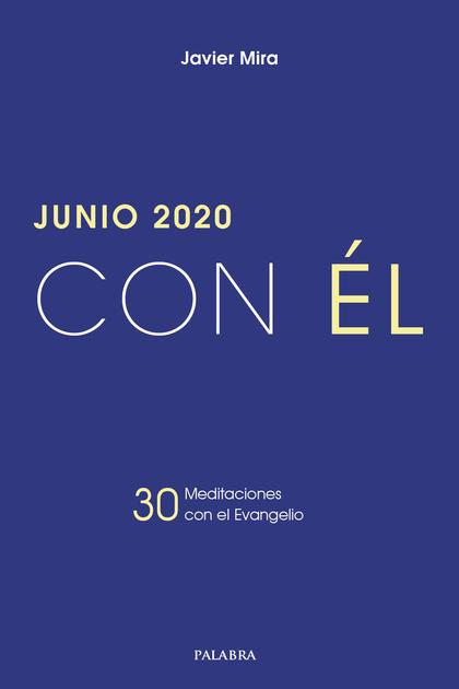 JUNIO 2020, CON ÉL. 30 MEDITACIONES CON EL EVANGELIO