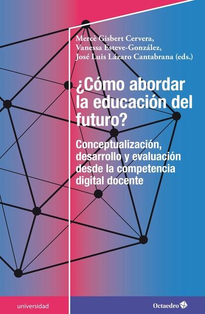 ¿CÓMO ABORDAR LA EDUCACIÓN DEL FUTURO?. CONCEPTUALIZACIÓN, DESARROLLO Y EVALUACIÓN DESDE LA COM