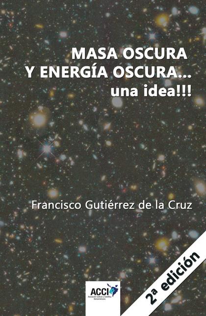 MASA OSCURA Y ENERGIA OSCURA... UNA IDEA!!! 2ª EDICIÓN.