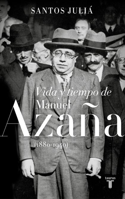 VIDA Y TIEMPO DE MANUEL AZAÑA (1880-1940).