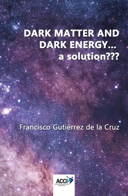 DARK MATTER AND DARK ENERGY... A SOLUTION.