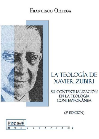 LA TEOLOGÍA DE XAVIER ZUBIRI : SU CONTEXTUALIZACIÓN EN LA TEOLOGÍA CONTEMPORÁNEA