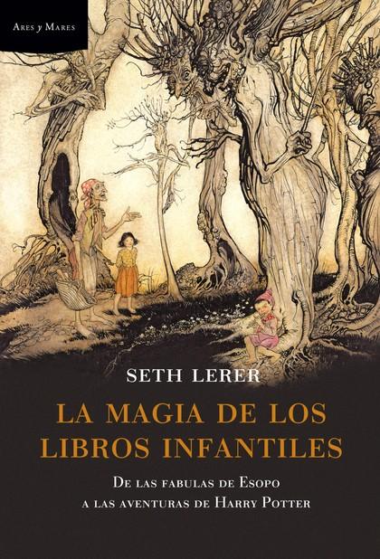 LA MAGIA DE LOS LIBROS INFANTILES : DE LAS FÁBULAS DE ESOPO A LAS AVENTURAS DE HARRY POTTER