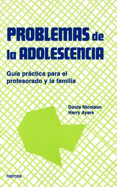 PROBLEMAS DE LA ADOLESCENCIA : GUÍA PRÁCTICA PARA EL PROFESORADO Y LA FAMILIA