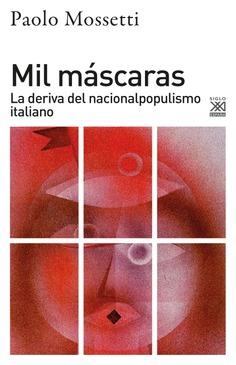 MIL MÁSCARAS. LA DERIVA DEL NACIONALPOPULISMO ITALIANO
