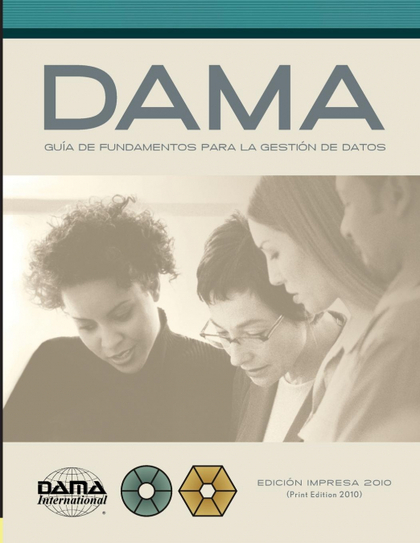 THE DAMA GUIDE TO THE DATA MANAGEMENT BODY OF KNOWLEDGE (DAMA-DMBOK) SPANISH EDI. VERSIÓN EN ES