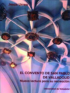 CONVENTO DE SAN PABLO DE VALLADOLID, EL. NUEVA LECTURA PARA SU RECREACIÓN