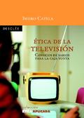 ÉTICA DE LA TELEVISIÓN. CONSEJOS DE SABIOS PARA LA CAJA TONTA.
