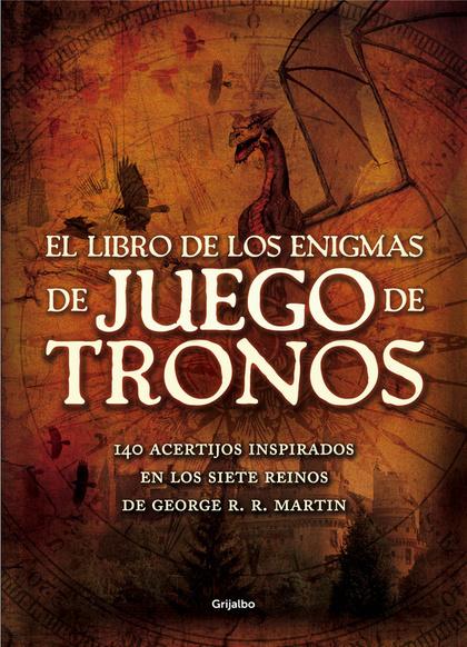 EL LIBRO DE LOS ENIGMAS DE JUEGO DE TRONOS. 140 ACERTIJOS INSPIRADOS EN LOS SIETE REINOS DE GEO