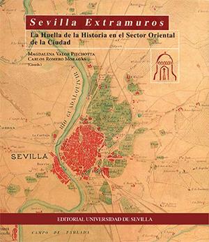 SEVILLA EXTRAMUROS. LA HUELLA DE LA HISTORIA EN EL SECTOR ORIENTAL DE LA CIUDAD