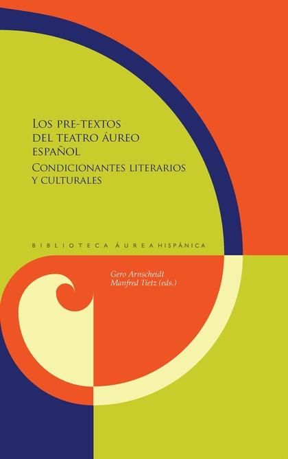 LOS PRE-TEXTOS DEL TEATRO ÁUREO ESPAÑOL. CONDICIONANTES LITERARIOS Y CULTURALES