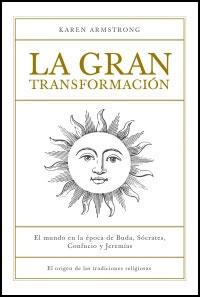LA GRAN TRANSFORMACIÓN: EL MUNDO EN LA ÉPOCA DE BUDA, SÓCRATES, CONFUCIO Y JEREMÍAS : EL ORIGEN