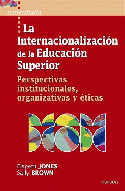 LA INTERNACIONALIZACIÓN DE LA EDUCACIÓN SUPERIOR : PERSPECTIVAS INSTITUCIONALES, ORGANIZATIVAS