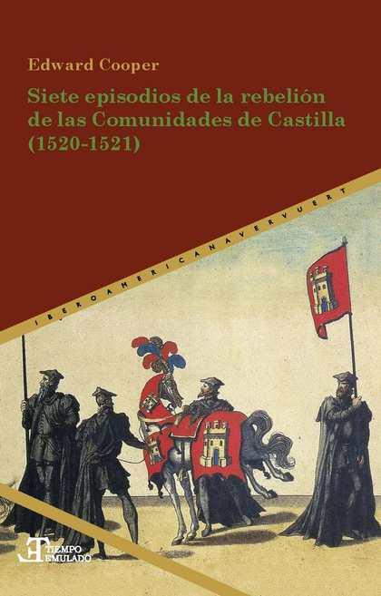 SIETE EPISODIOS DE LA REBELIÓN DE LAS COMUNIDADES DE CASTILLA 1520-1521.